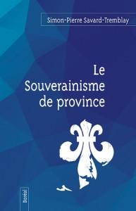 simon-pierre-savard-tremblay-le-souverainisme-de-province