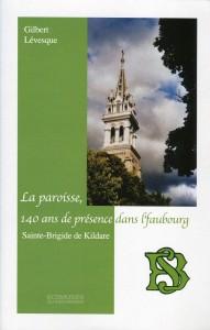 gilbert-levesque-la-paroisse-140-ans-de-presence-dans-l-faubourg-sainte-brigide-de-kildare
