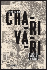 rene-hardy-charivari-et-justice-populaire-au-quebec