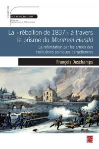 francois-deschamps-la-rebellion-de-1837-a-travers-le-prisme-du-montreal-herald